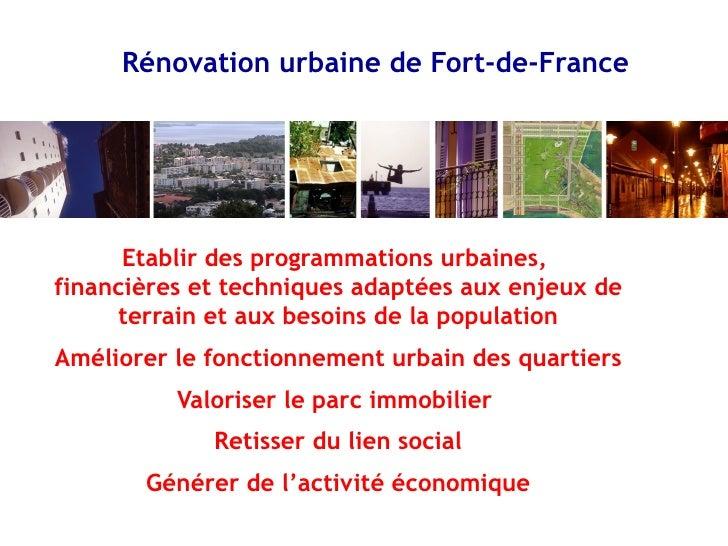 Rénovation urbaine de Fort-de-France      Etablir des programmations urbaines,financières et techniques adaptées aux enjeu...