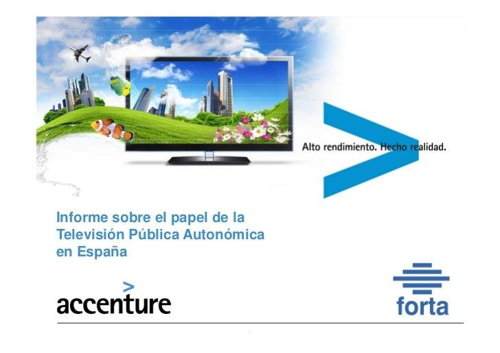 Informe sobre el papel de la      Televisión Pública Autonómica      en EspañaCopyright © 2012 Accenture Todos los derecho...