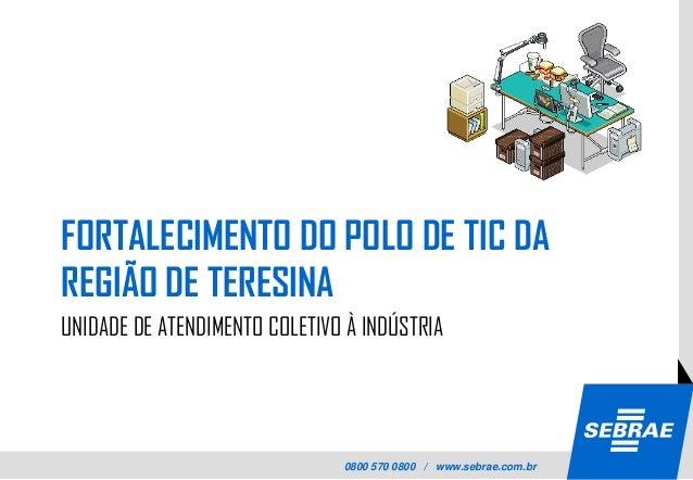 FORTALECIMENTO DO POLO DE TIC DAREGIÃO DE TERESINAUNIDADE DE ATENDIMENTO COLETIVO À INDÚSTRIA                             ...