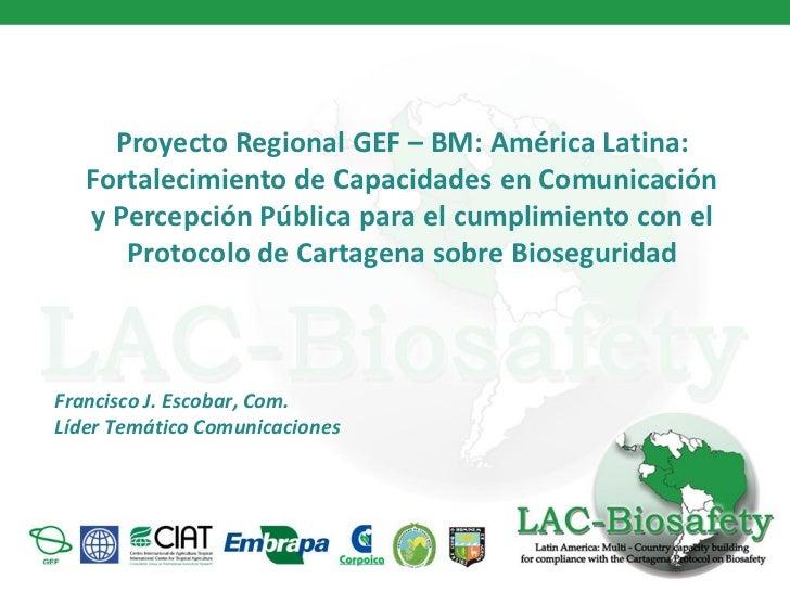 Proyecto Regional GEF – BM: América Latina:   Fortalecimiento de Capacidades en Comunicación   y Percepción Pública para e...