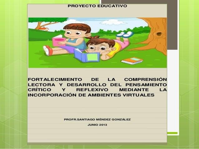 PROYECTO EDUCATIVOFORTALECIMIENTO DE LA COMPRENSIÓNLECTORA Y DESARROLLO DEL PENSAMIENTOCRÍTICO Y REFLEXIVO MEDIANTE LAINCO...