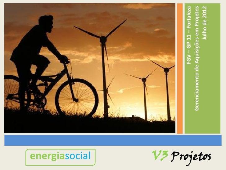 energiasocial                                  FGV – GP 11 – Fortaleza                  Gerenciamento de Aquisições em Pro...