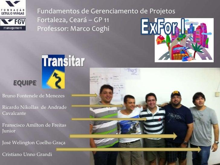 Fundamentos de Gerenciamento de Projetos               Fortaleza, Ceará – GP 11               Professor: Marco Coghi    EQ...