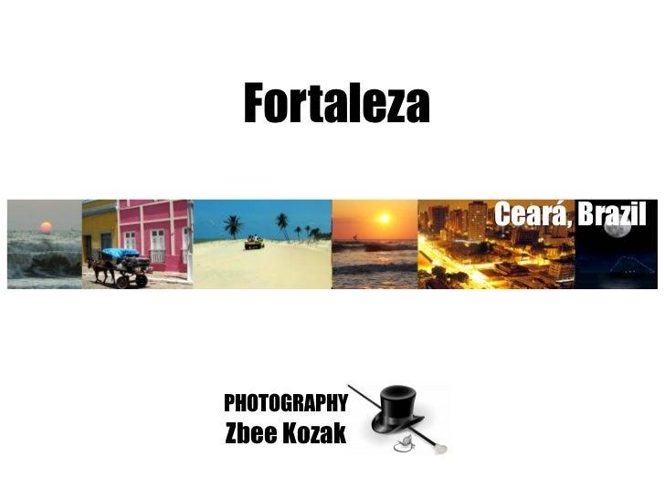 Fortaleza              Ceará, BrazilPHOTOGRAPHYZbee Kozak