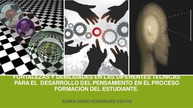 FORTALEZAS Y DEBILIDADES EN LAS DIFERENTES TÉCNICAS PARA EL DESARROLLO DEL PENSAMIENTO EN EL PROCESO FORMACIÓN DEL ESTUDIA...