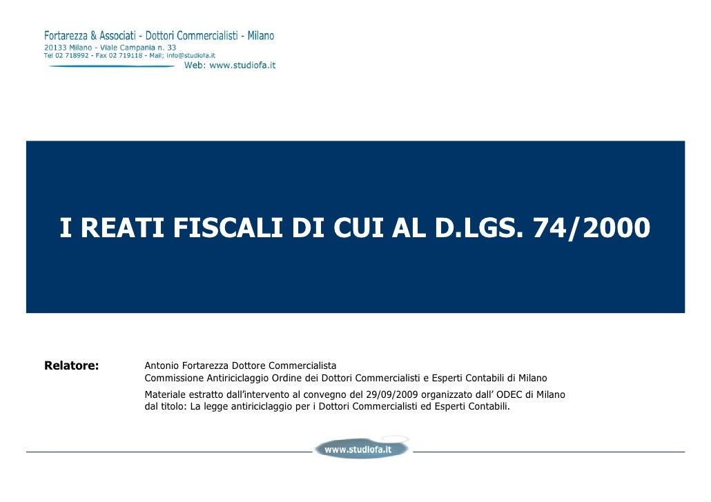 I REATI FISCALI DI CUI AL D.LGS. 74/2000    Relatore:   Antonio Fortarezza Dottore Commercialista             Commissione ...