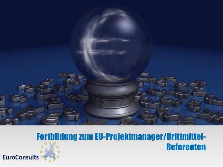 Fortbildung zum EU-Projektmanager/Drittmittel-                                  Referenten