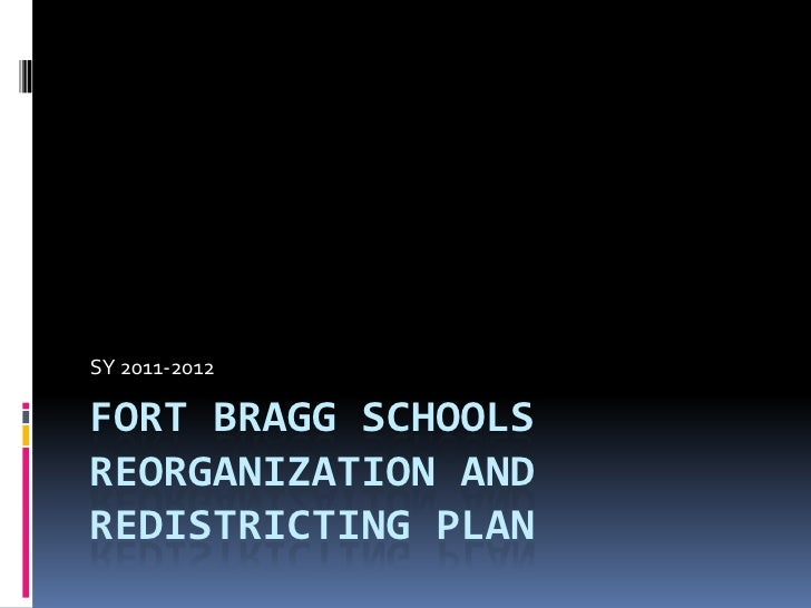 Fort Bragg Schools Reorganization and Redistricting Plan<br />SY 2011-2012<br />