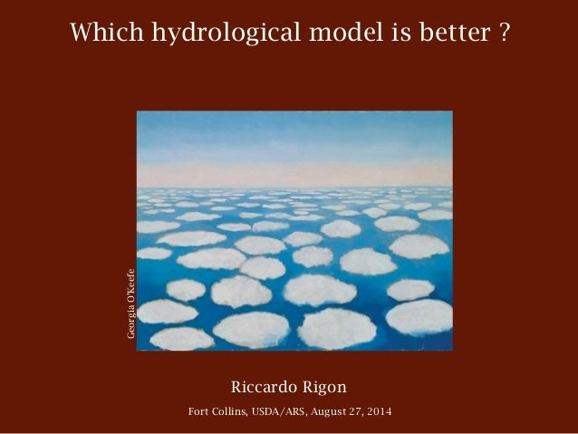 Which hydrological model is better ? GeorgiaO'Keefe Riccardo Rigon Fort Collins, USDA/ARS, August 27, 2014