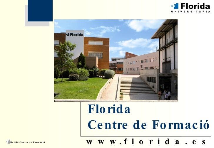 w  w  w . f  l  o  r  i  d  a  .  e  s Florida Centre de Formació Florida  Centre  de Formació