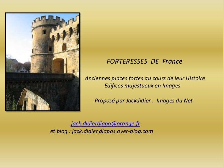 FORTERESSES DE France              Anciennes places fortes au cours de leur Histoire                     Edifices majestue...