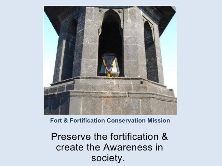 Fort & Fortification Conservation Mission Preserve the fortification & create the Awareness in society.