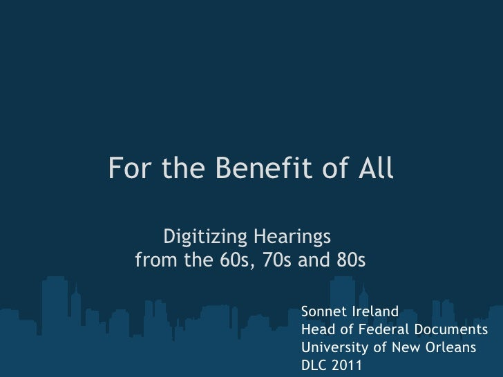 For the Benefit of All     Digitizing Hearings  from the 60s, 70s and 80s                    Sonnet Ireland               ...