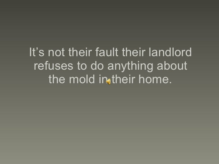 It's not their fault their landlord refuses to do anything about the mold in their home.