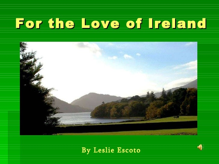 For the Love of Ireland By Leslie Escoto