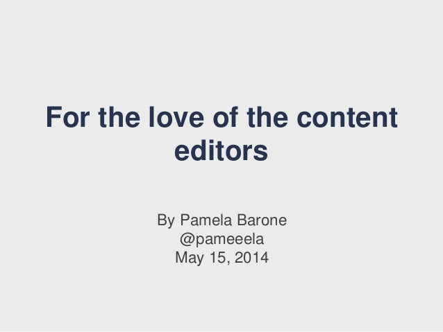 For the love of the content editors By Pamela Barone @pameeela May 15, 2014
