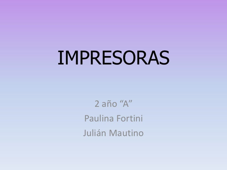 "IMPRESORAS     2 año ""A""  Paulina Fortini  Julián Mautino"