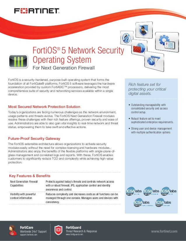 FortiOS® 5 Network Security Operating System For Next Generation Firewall FortiOS is a security-hardened, purpose-built op...