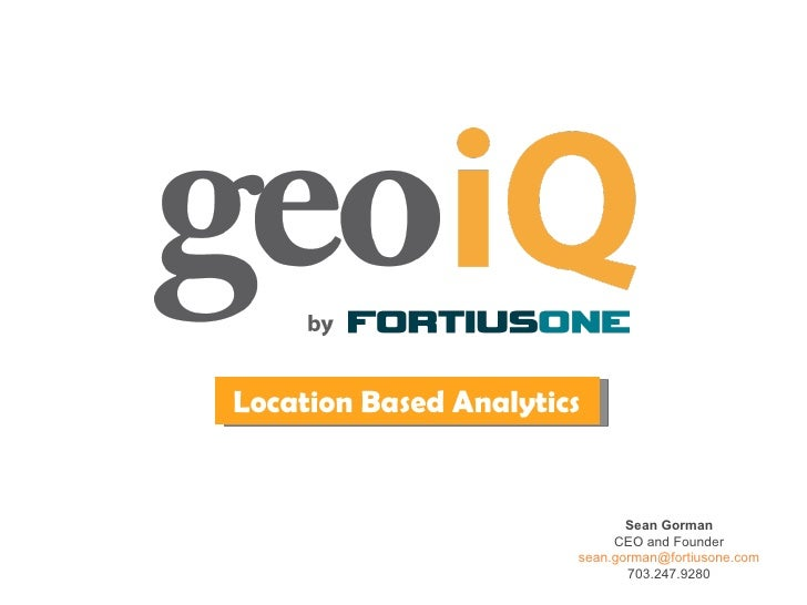Sean Gorman CEO and Founder [email_address] 703.247.9280 Location Based Analytics