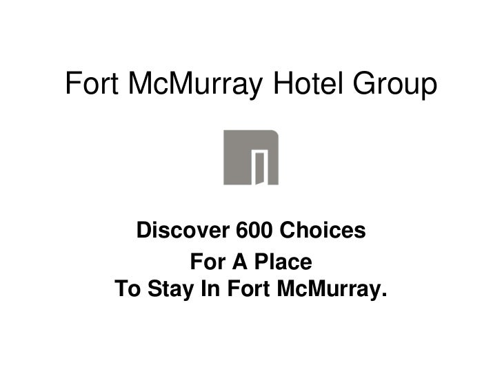 Fort McMurray Hotel Group<br />Discover 600 Choices <br />For A PlaceTo Stay In Fort McMurray.<br />