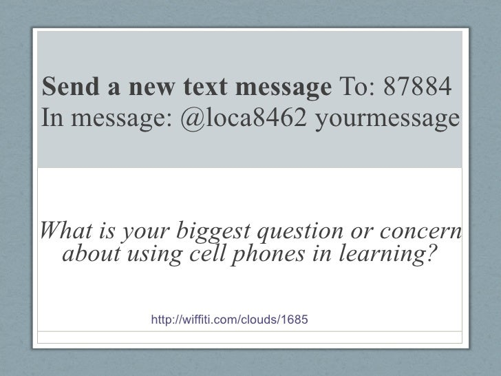 Send a new text message  To: 87884  In message: @loca8462 yourmessage What is your biggest question or concern about using...
