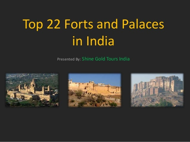 Top 22 Forts and Palaces in India Presented By: Shine Gold Tours India