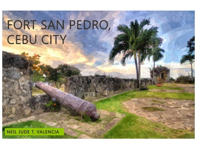 FORT SAN PEDRO, CEBU CITY NEIL JUDE T. VALENCIA