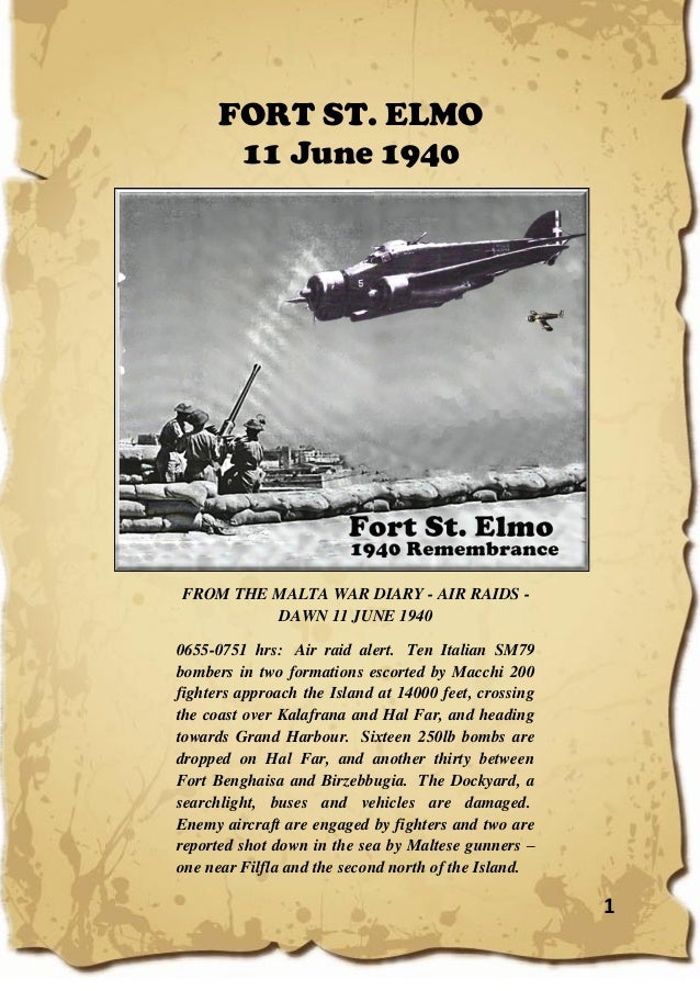 1 FORT ST. ELMO 11 June 1940 FROM THE MALTA WAR DIARY - AIR RAIDS - DAWN 11 JUNE 1940 0655-0751 hrs: Air raid alert. Ten I...