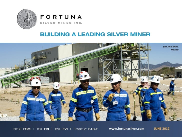 San Jose Mine,                                    Mexicowww.fortunasilver.com   JUNE 2012