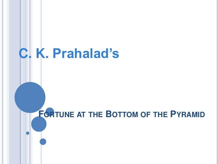 C. K. Prahalad's   FORTUNE AT THE BOTTOM OF THE PYRAMID