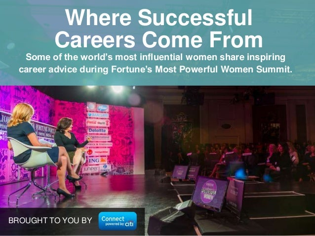 Where Successful Careers Come From Some of the world's most influential women share inspiring career advice during Fortune...