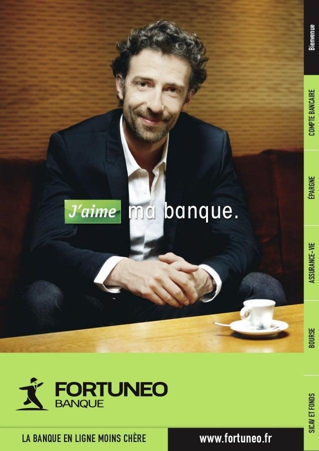 LA BANQUE EN LIGNE MOINS CHÈRE www.fortuneo.fr ma banque. BienvenueCOMPTEBANCAIREÉPARGNEASSURANCE-VIEBOURSESICAVETFONDS