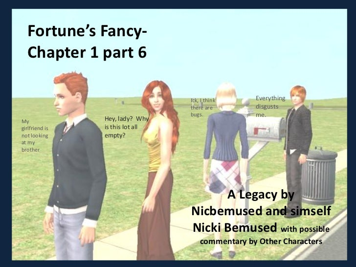 Fortune's Fancy-  Chapter 1 part 6                                  Ick, I think     Everything                           ...