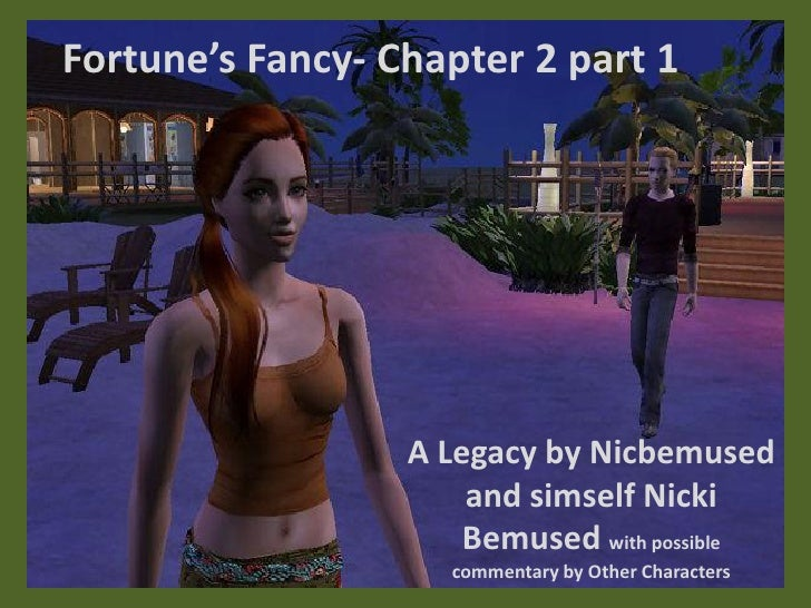 Fortune's Fancy- Chapter 2 part 1                  A Legacy by Nicbemused                      and simself Nicki          ...