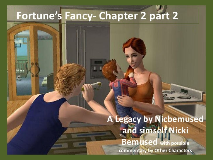 Fortune's Fancy- Chapter 2 part 2                  A Legacy by Nicbemused                      and simself Nicki          ...