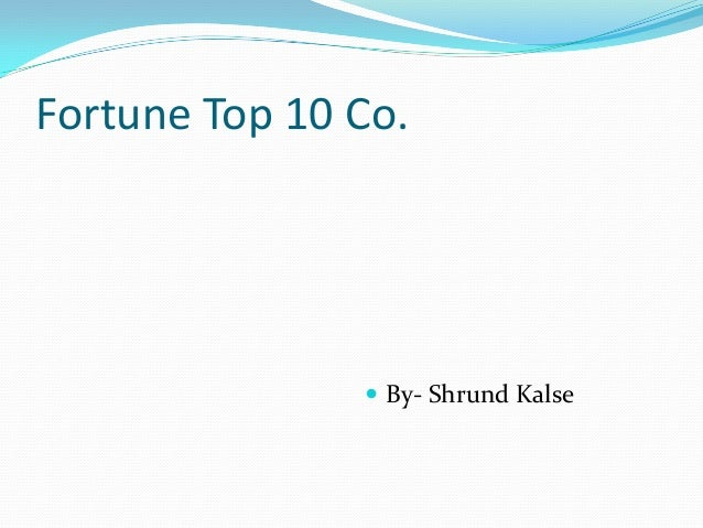 Fortune Top 10 Co.   By- Shrund Kalse