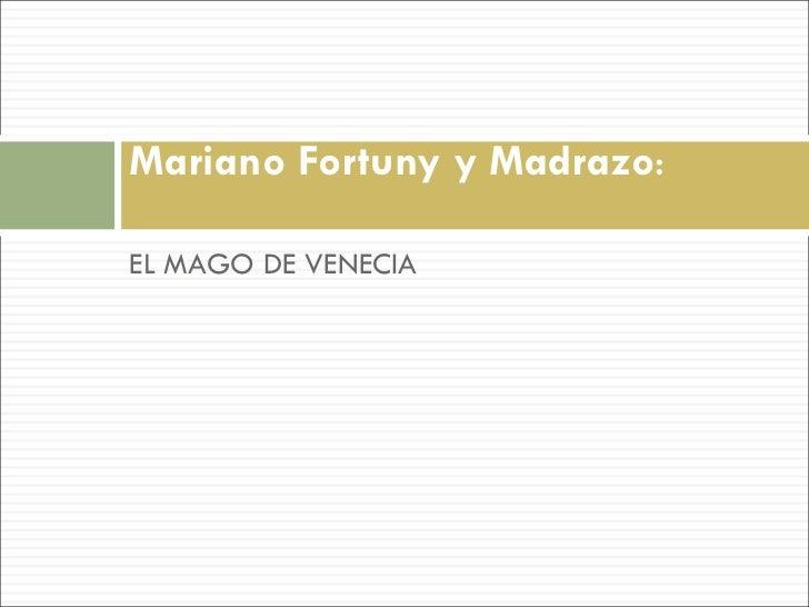 <ul><li>EL MAGO DE VENECIA </li></ul>Mariano Fortuny y Madrazo :