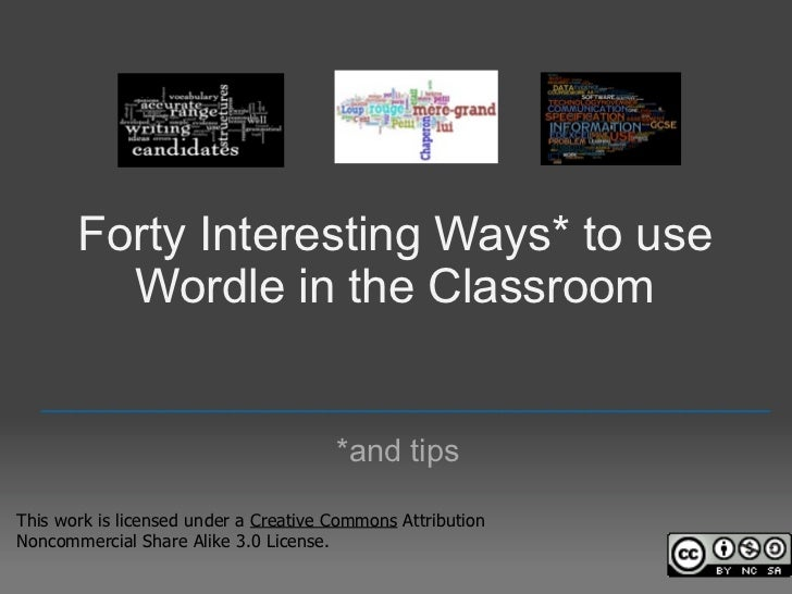 Forty Interesting Ways* to use          Wordle in the Classroom     _________________________________________________     ...