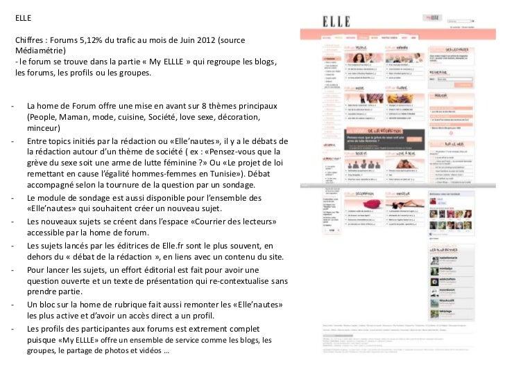 ELLE    Chiffres : Forums 5,12% du trafic au mois de Juin 2012 (source    Médiamétrie)    - le forum se trouve dans la par...