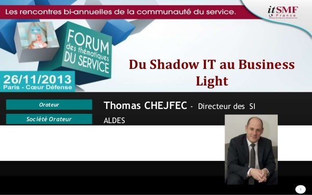 Du Shadow IT au Business Light Orateur Société Orateur  Thomas CHEJFEC -  Directeur des SI  ALDES  Sponsor/Partenaire Réfé...