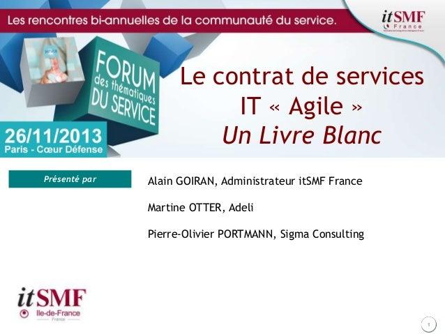 Le contrat de services IT « Agile » Un Livre Blanc Présenté par  Alain GOIRAN, Administrateur itSMF France Martine OTTER, ...