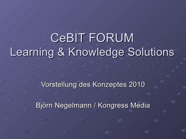 CeBIT FORUM Learning & Knowledge Solutions Vorstellung des Konzeptes 2010 Björn Negelmann / Kongress Media