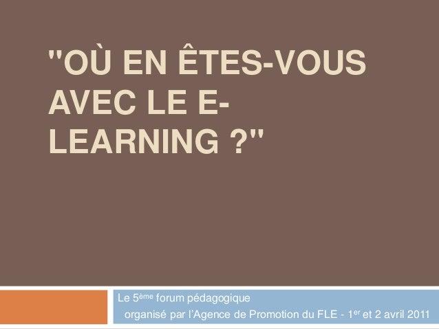 """""""OÙ EN ÊTES-VOUS AVEC LE E- LEARNING ?"""" Le 5ème forum pédagogique organisé par l'Agence de Promotion du FLE - 1er et 2 avr..."""
