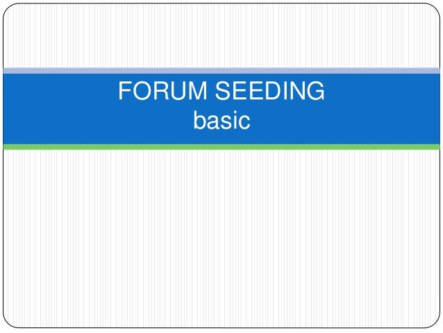 Forum seeding basic for newbie
