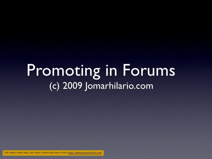 Promoting in Forums                                     (c) 2009 Jomarhilario.com     Tell others that they can learn Onli...
