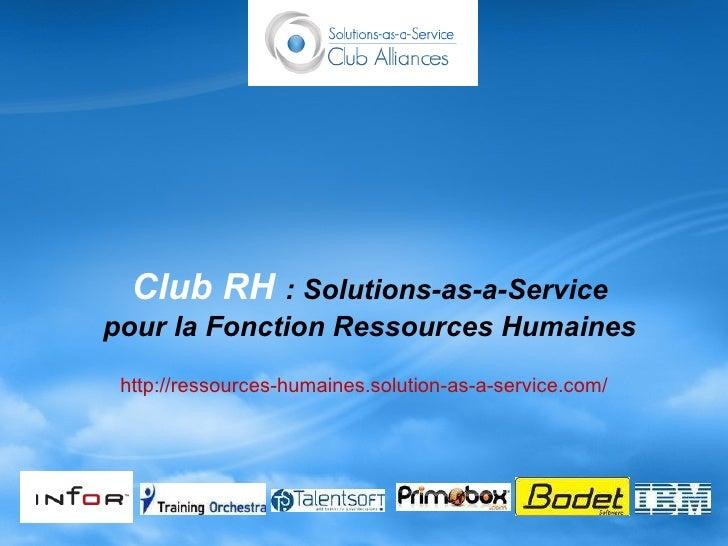 Club RH  : Solutions-as-a-Service pour la Fonction Ressources Humaines http://ressources-humaines.solution-as-a-service.com/