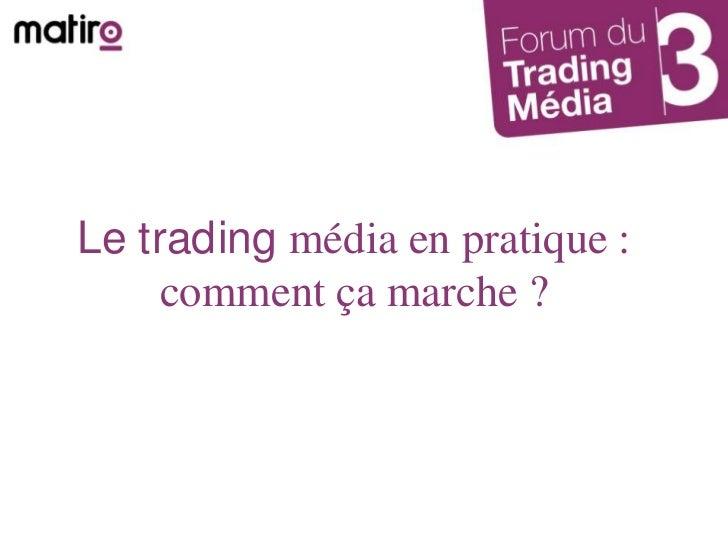 Le trading média en pratique :comment ça marche ?<br />