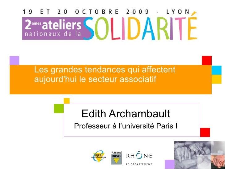 Les grandes tendances qui affectent aujourd'hui le secteur associatif Edith Archambault Professeur à l'université Paris I
