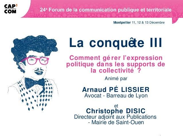 La conquête III Comment gé rer l'expressionpolitique dans les supports de        la collectivité ?              Animé par ...