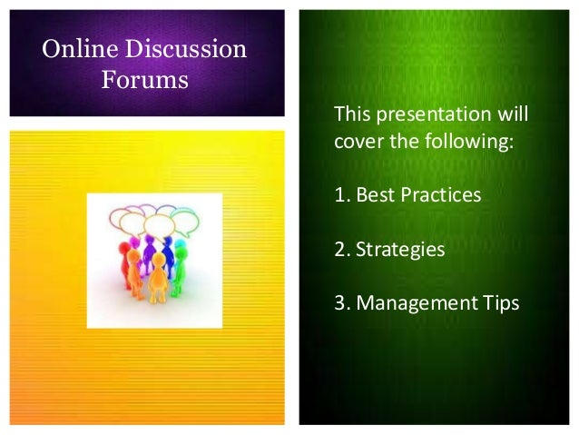 Online Discussion     Forums                    This presentation will                    cover the following:            ...